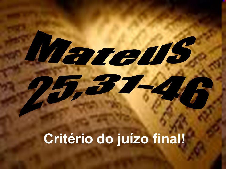 Mateus 25,31-46 Critério do juízo final!