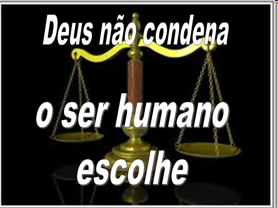Deus não condena o ser humano escolhe