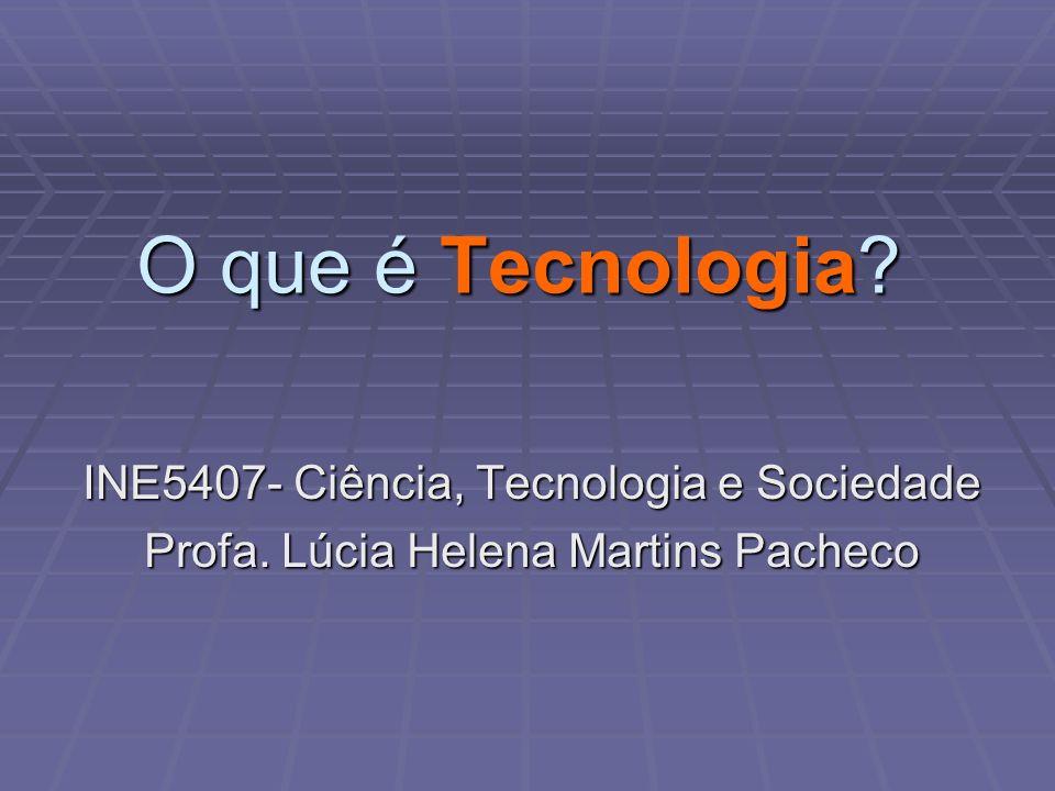 O que é Tecnologia INE5407- Ciência, Tecnologia e Sociedade
