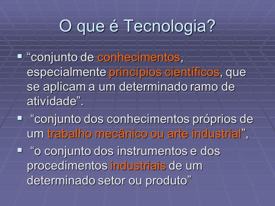 O que é Tecnologia conjunto de conhecimentos, especialmente princípios científicos, que se aplicam a um determinado ramo de atividade .