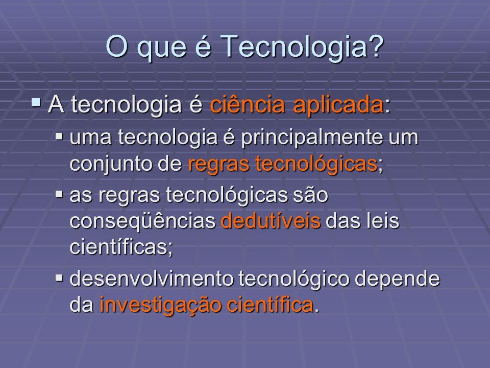 O que é Tecnologia A tecnologia é ciência aplicada: