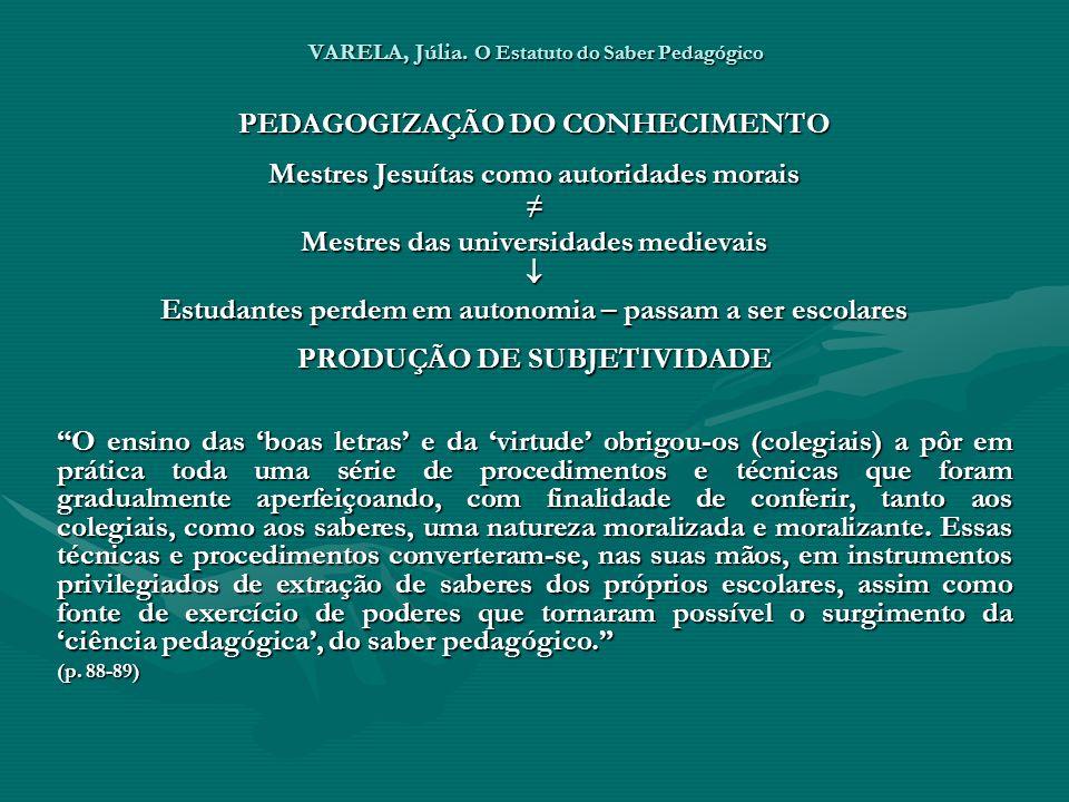 VARELA, Júlia. O Estatuto do Saber Pedagógico