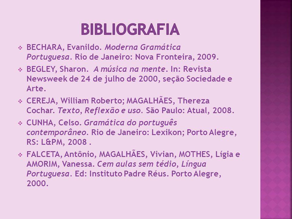 Bibliografia BECHARA, Evanildo. Moderna Gramática Portuguesa. Rio de Janeiro: Nova Fronteira, 2009.
