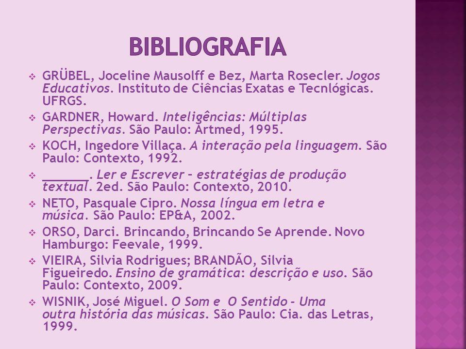 Bibliografia GRÜBEL, Joceline Mausolff e Bez, Marta Rosecler. Jogos Educativos. Instituto de Ciências Exatas e Tecnlógicas. UFRGS.