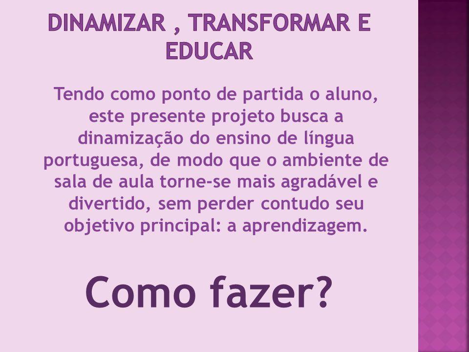 Dinamizar , transformar e Educar