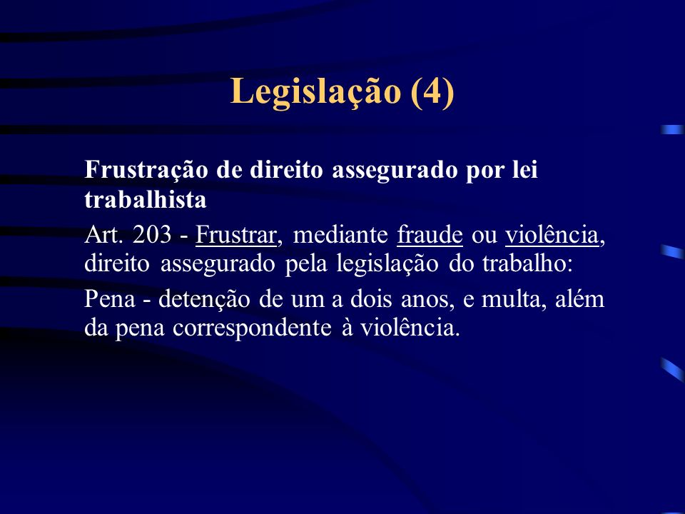 Legislação (4) Frustração de direito assegurado por lei trabalhista