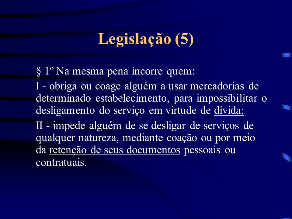 Legislação (5) § 1º Na mesma pena incorre quem: