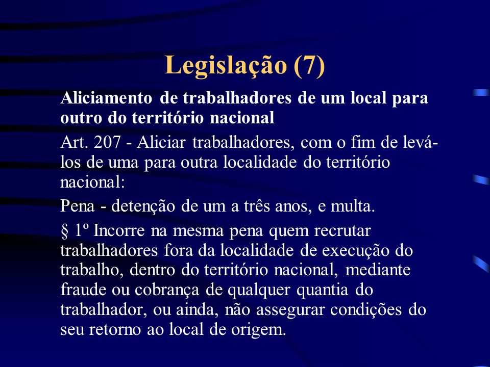 Legislação (7) Aliciamento de trabalhadores de um local para outro do território nacional.