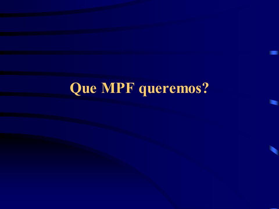 Que MPF queremos