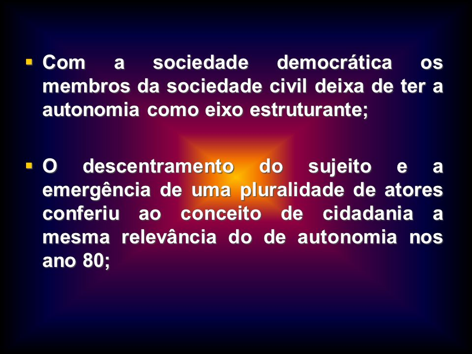 Com a sociedade democrática os membros da sociedade civil deixa de ter a autonomia como eixo estruturante;