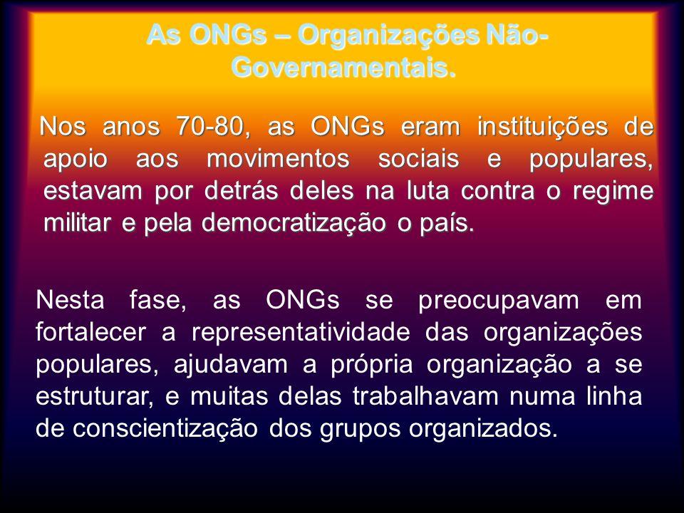 As ONGs – Organizações Não-Governamentais.