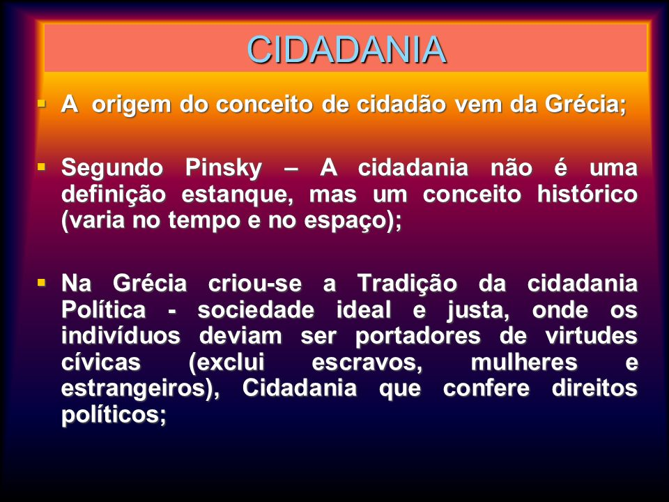 CIDADANIA A origem do conceito de cidadão vem da Grécia;