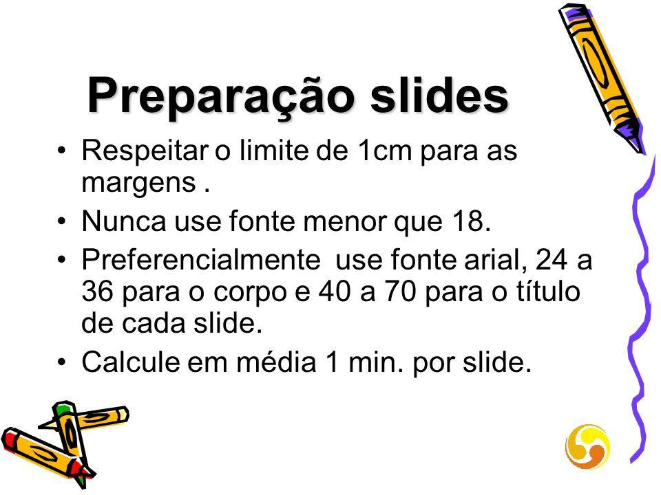 Preparação slides Respeitar o limite de 1cm para as margens .
