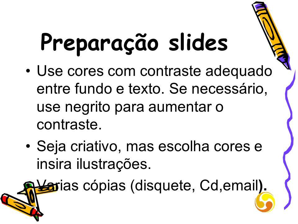 Preparação slides Use cores com contraste adequado entre fundo e texto. Se necessário, use negrito para aumentar o contraste.
