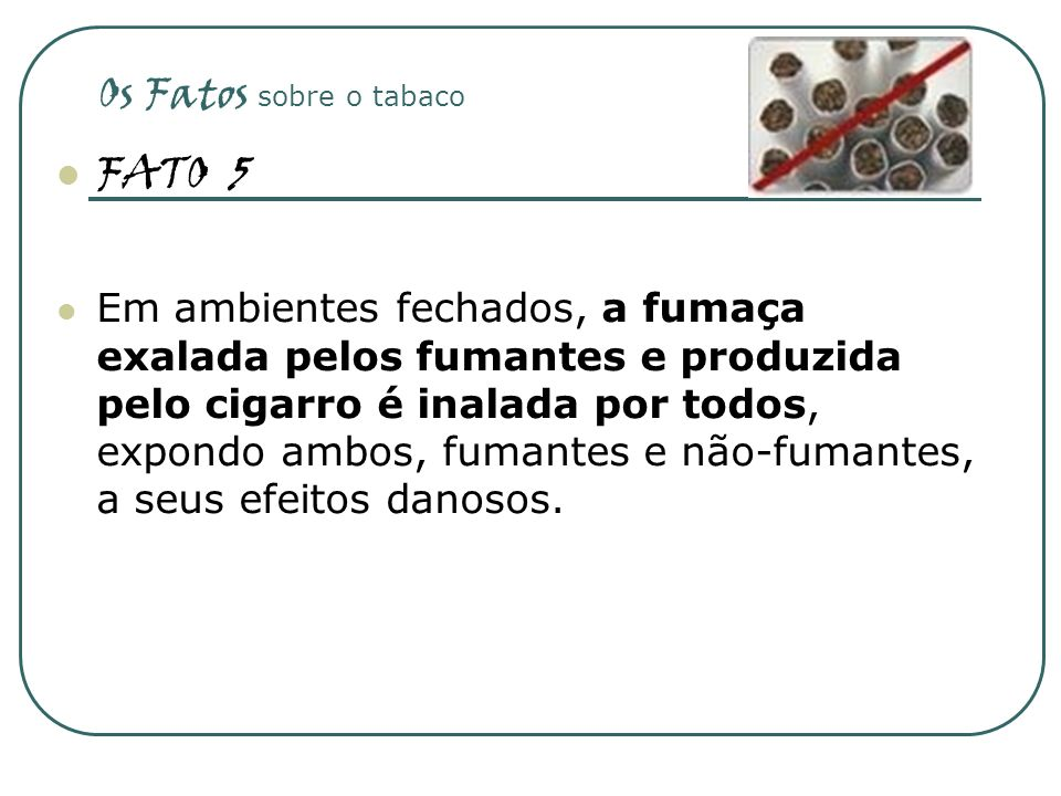 FATO 5 Os Fatos sobre o tabaco