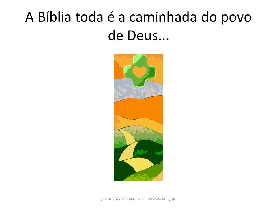 A Bíblia toda é a caminhada do povo de Deus...