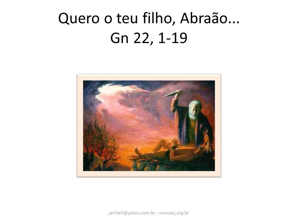 Quero o teu filho, Abraão... Gn 22, 1-19