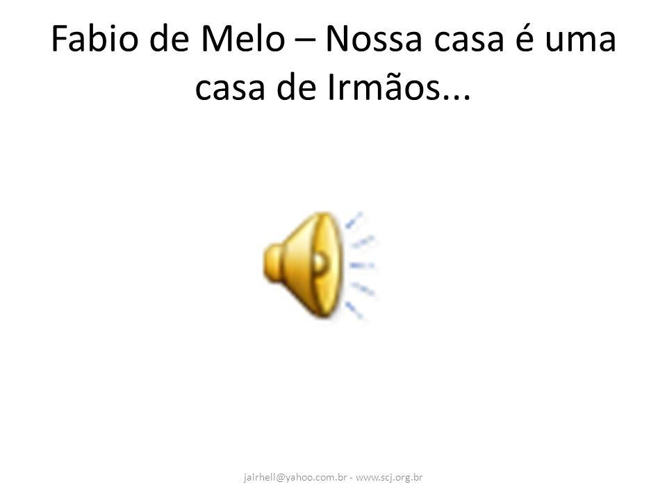 Fabio de Melo – Nossa casa é uma casa de Irmãos...