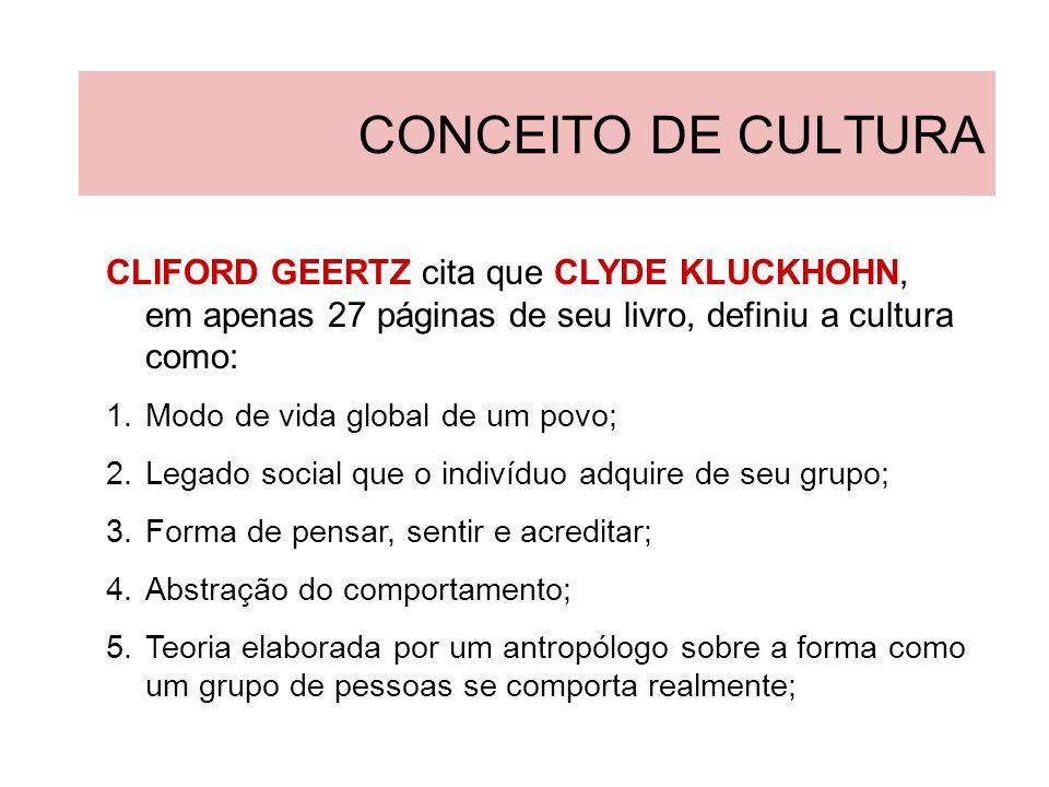 CONCEITO DE CULTURACLIFORD GEERTZ cita que CLYDE KLUCKHOHN, em apenas 27 páginas de seu livro, definiu a cultura como: