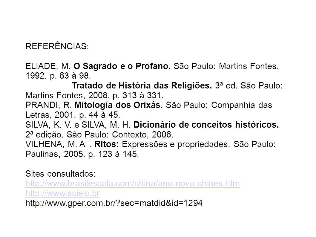 REFERÊNCIAS: ELIADE, M. O Sagrado e o Profano. São Paulo: Martins Fontes, 1992. p. 63 à 98.