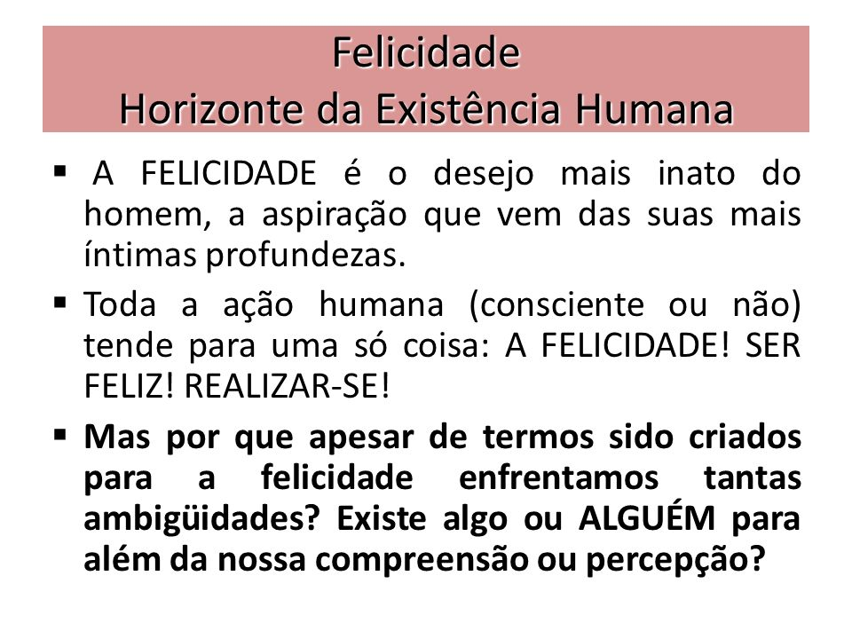 Felicidade Horizonte da Existência Humana