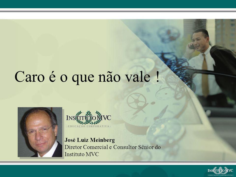 Caro é o que não vale ! José Luiz Meinberg