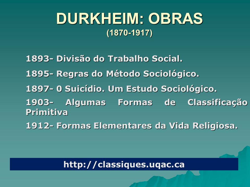DURKHEIM: OBRAS (1870-1917) 1893- Divisão do Trabalho Social.