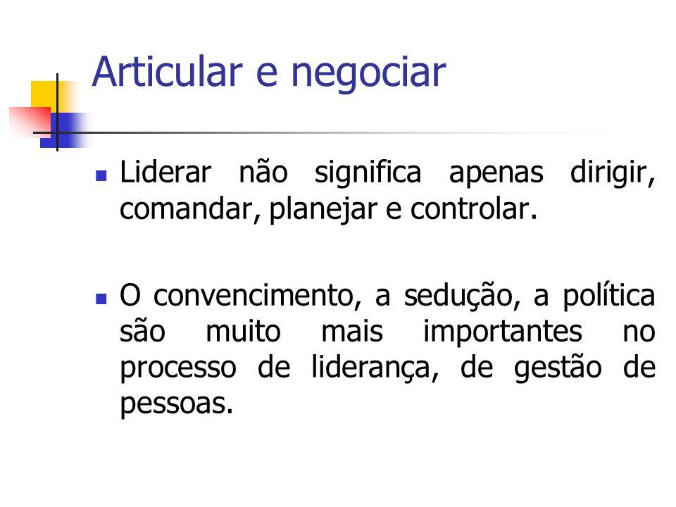 Articular e negociar Liderar não significa apenas dirigir, comandar, planejar e controlar.