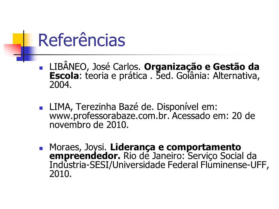 Referências LIBÂNEO, José Carlos. Organização e Gestão da Escola: teoria e prática . 5ed. Goiânia: Alternativa, 2004.