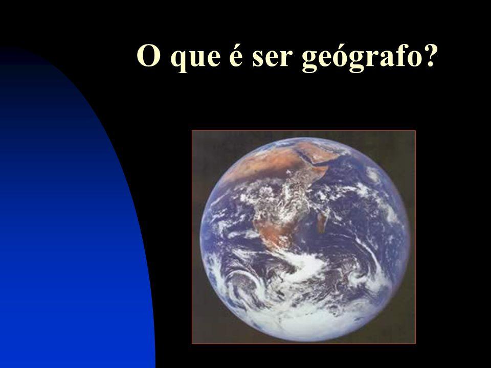 O que é ser geógrafo