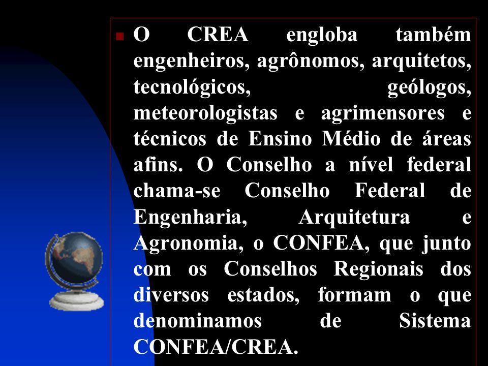 O CREA engloba também engenheiros, agrônomos, arquitetos, tecnológicos, geólogos, meteorologistas e agrimensores e técnicos de Ensino Médio de áreas afins.