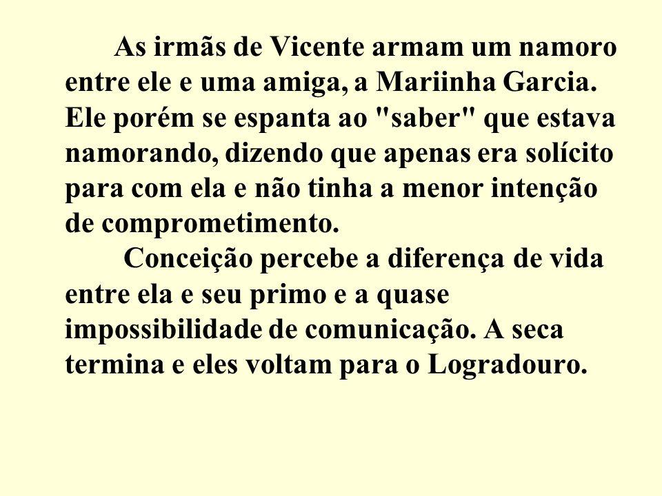 As irmãs de Vicente armam um namoro entre ele e uma amiga, a Mariinha Garcia.