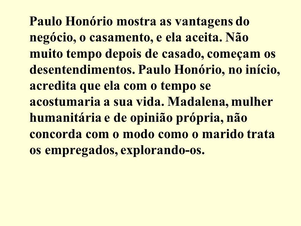 Paulo Honório mostra as vantagens do negócio, o casamento, e ela aceita.