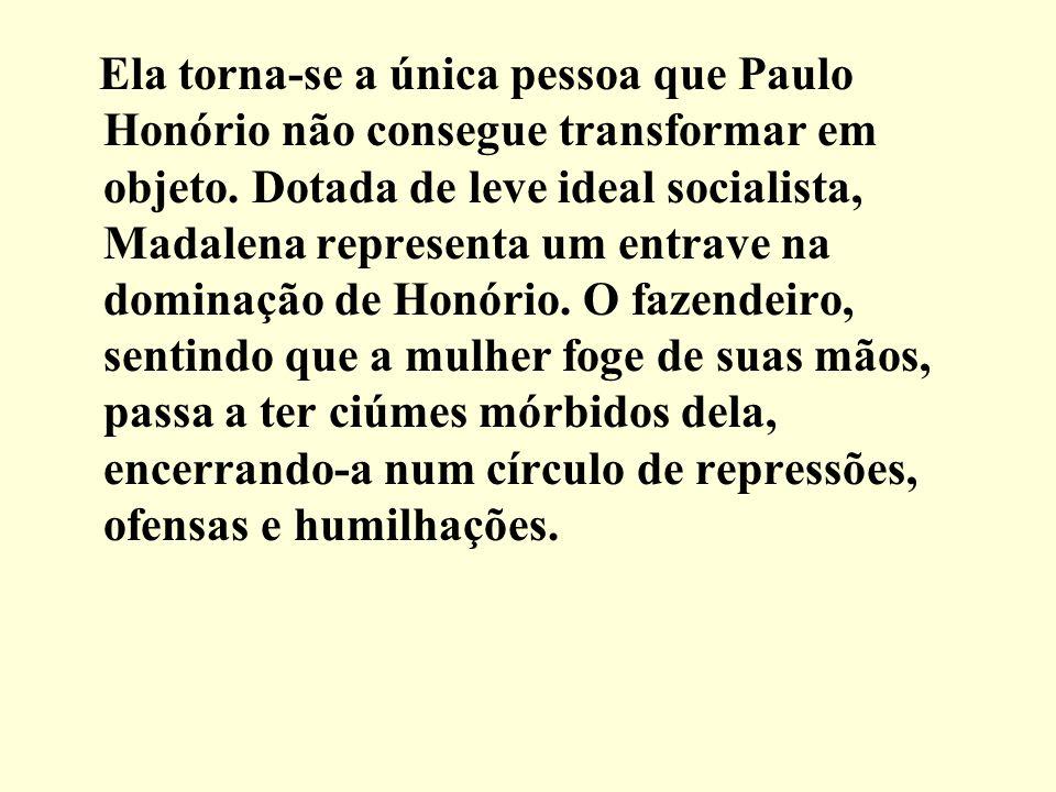 Ela torna-se a única pessoa que Paulo Honório não consegue transformar em objeto.