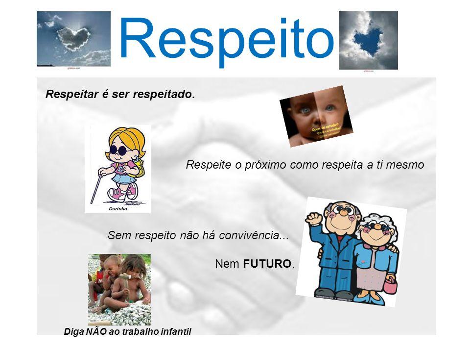 Respeito Respeitar é ser respeitado.