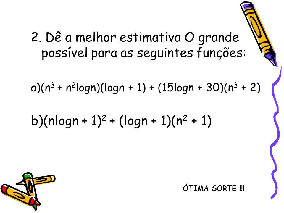 2. Dê a melhor estimativa O grande possível para as seguintes funções: