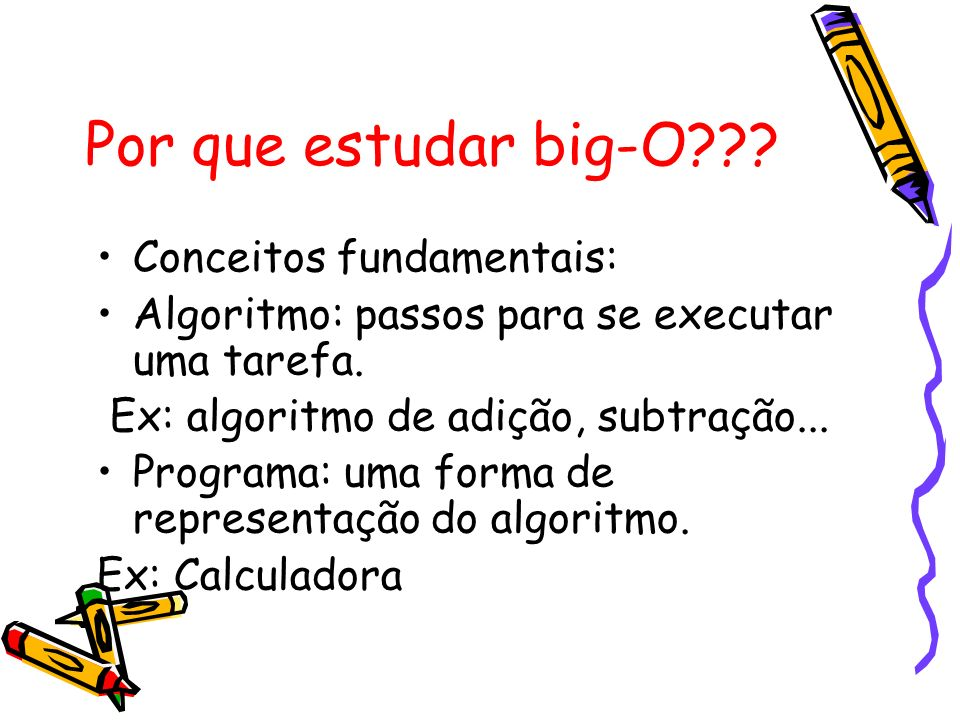 Por que estudar big-O Conceitos fundamentais: