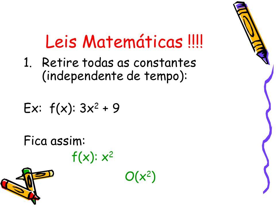 Leis Matemáticas !!!! Retire todas as constantes (independente de tempo): Ex: f(x): 3x2 + 9. Fica assim: