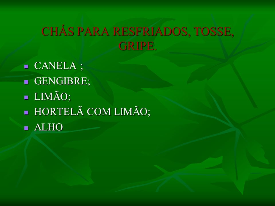 CHÁS PARA RESFRIADOS, TOSSE, GRIPE.