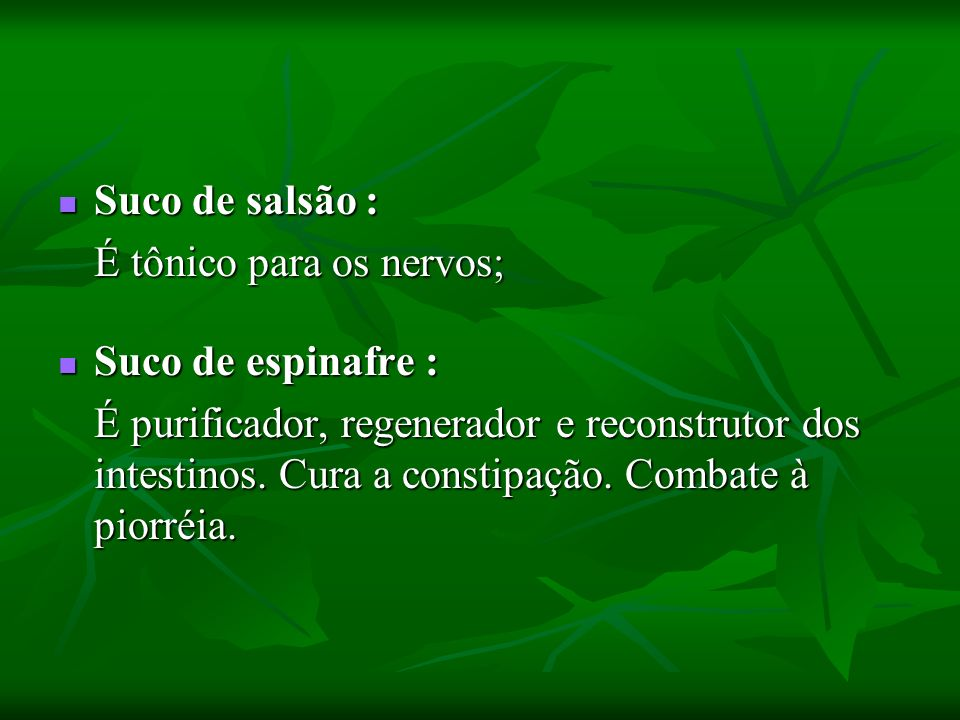 Suco de salsão : É tônico para os nervos; Suco de espinafre :