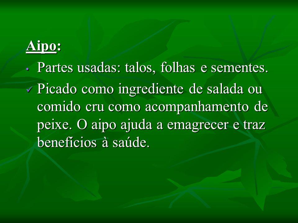 Aipo: Partes usadas: talos, folhas e sementes.