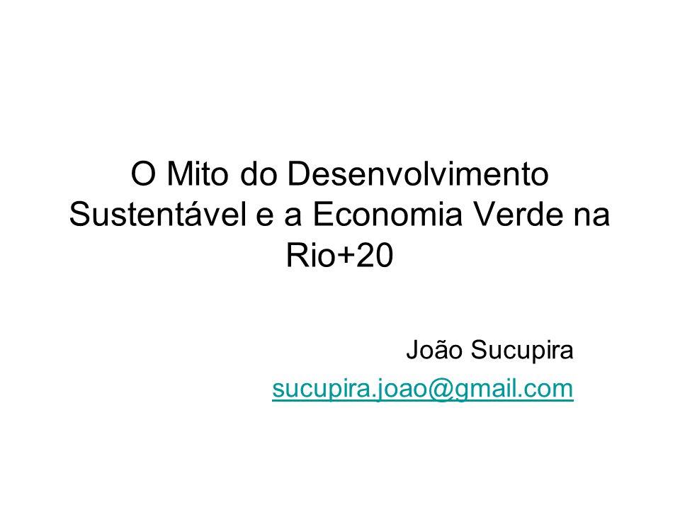 O Mito do Desenvolvimento Sustentável e a Economia Verde na Rio+20