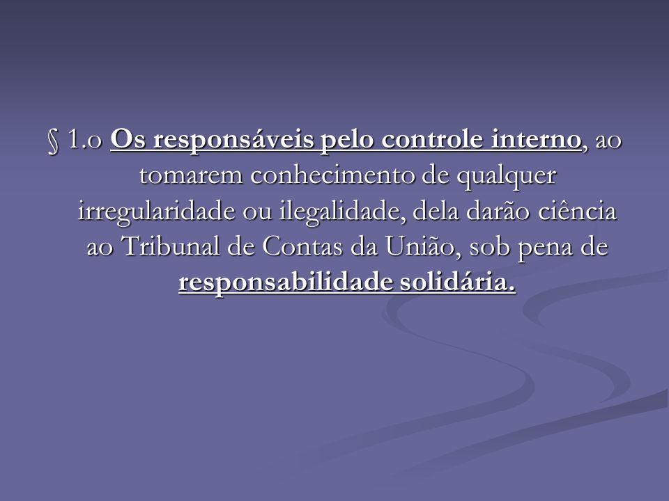 § 1.o Os responsáveis pelo controle interno, ao tomarem conhecimento de qualquer irregularidade ou ilegalidade, dela darão ciência ao Tribunal de Contas da União, sob pena de responsabilidade solidária.
