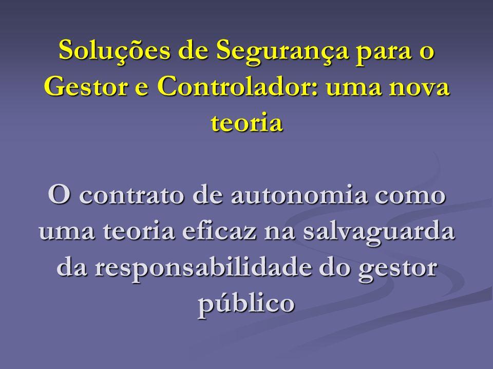 Soluções de Segurança para o Gestor e Controlador: uma nova teoria O contrato de autonomia como uma teoria eficaz na salvaguarda da responsabilidade do gestor público