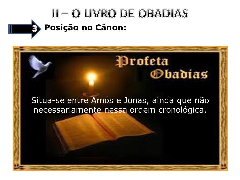 II – O LIVRO DE OBADIAS 3 Posição no Cânon: