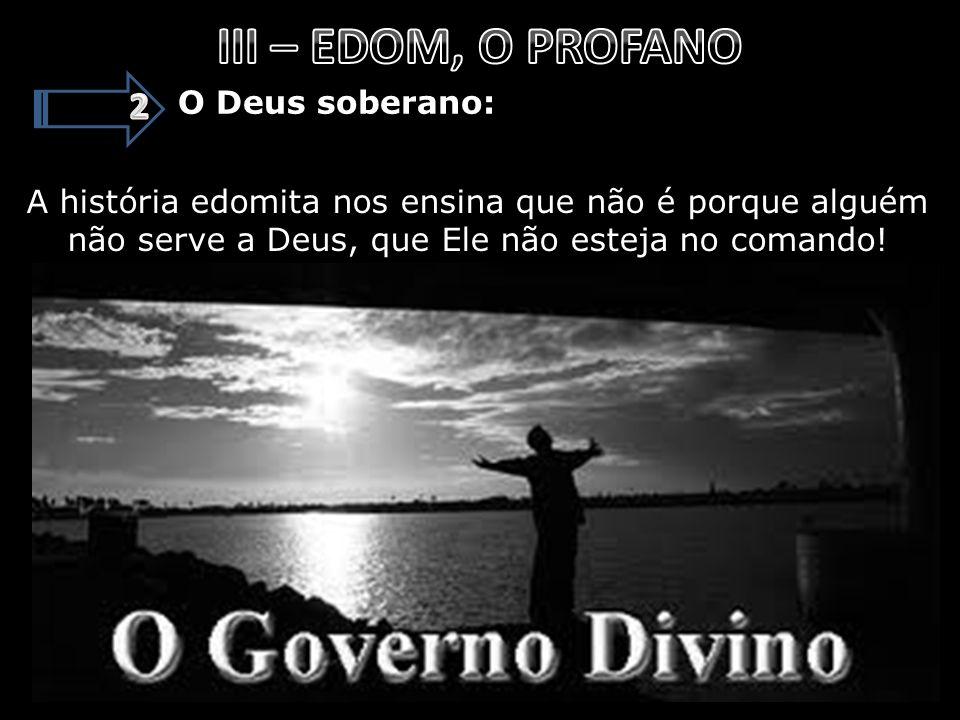III – EDOM, O PROFANO 2 O Deus soberano: