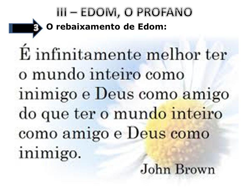 III – EDOM, O PROFANO 3 O rebaixamento de Edom: