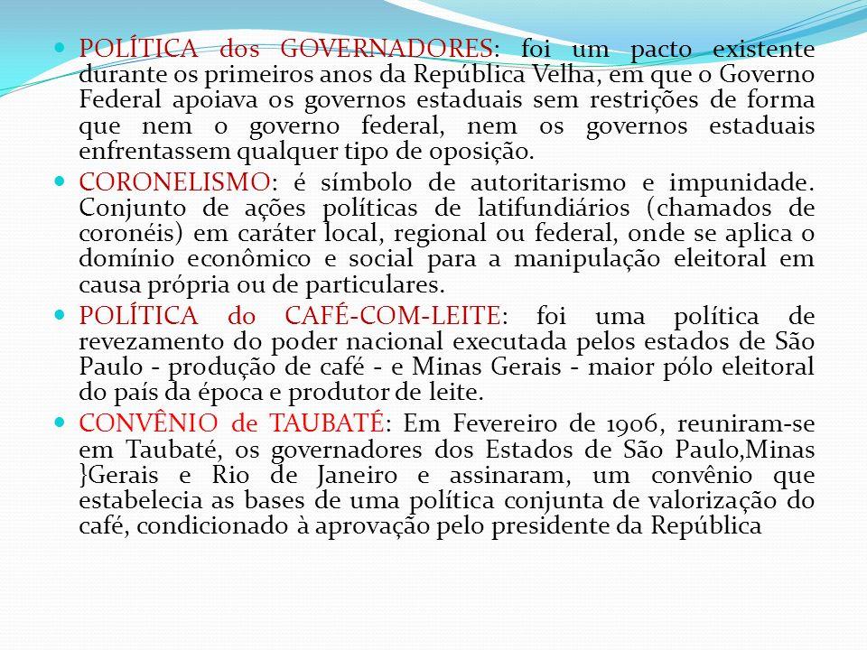 POLÍTICA dos GOVERNADORES: foi um pacto existente durante os primeiros anos da República Velha, em que o Governo Federal apoiava os governos estaduais sem restrições de forma que nem o governo federal, nem os governos estaduais enfrentassem qualquer tipo de oposição.