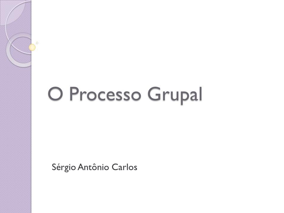 O Processo Grupal Sérgio Antônio Carlos