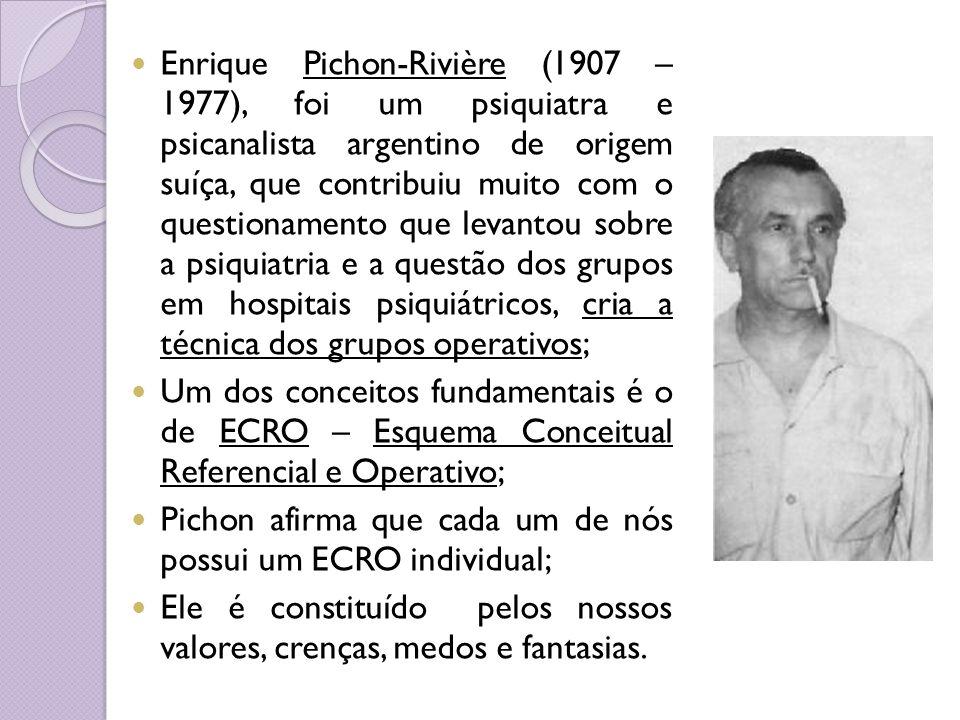 Enrique Pichon-Rivière (1907 – 1977), foi um psiquiatra e psicanalista argentino de origem suíça, que contribuiu muito com o questionamento que levantou sobre a psiquiatria e a questão dos grupos em hospitais psiquiátricos, cria a técnica dos grupos operativos;